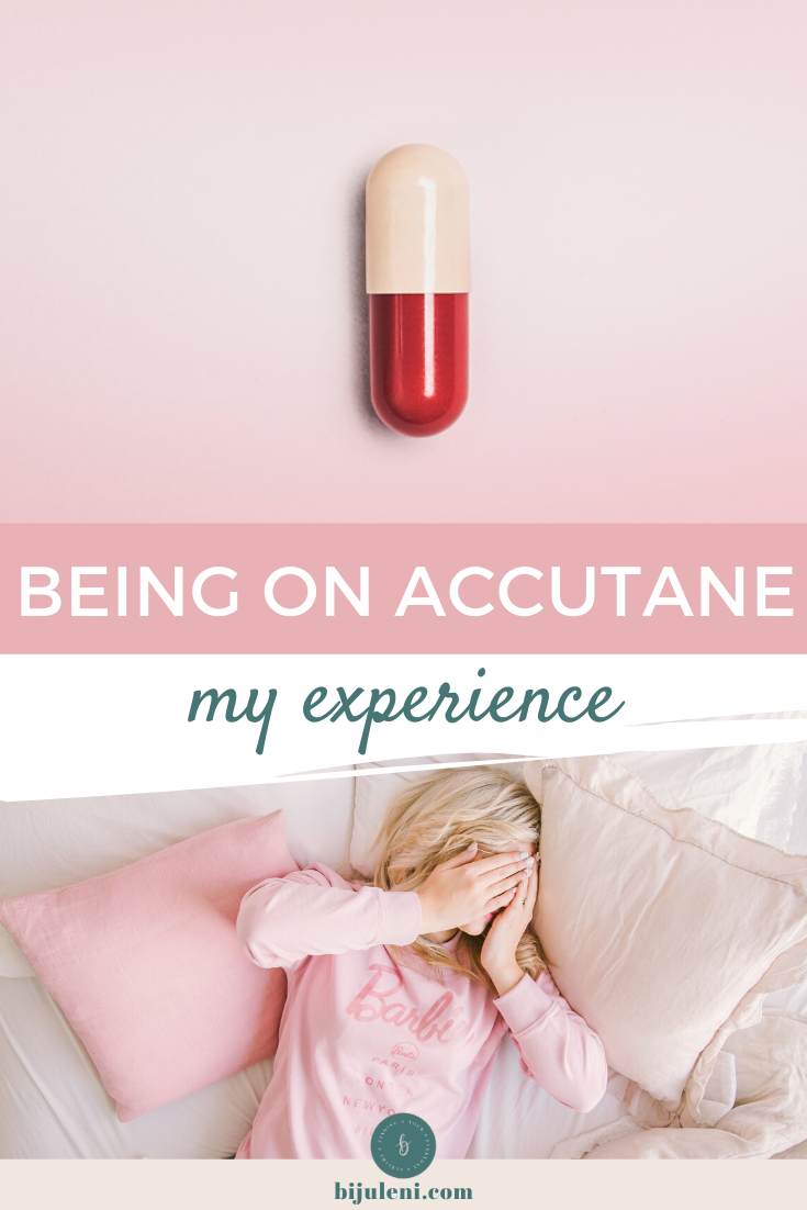What is it like being on Accutane? My honest experience - Bijuleni