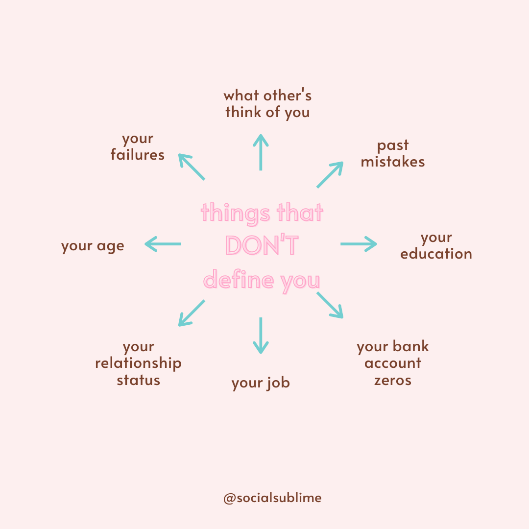 There are so many factors that define who you are. But there are also so many things that do not define who you are. The first step is taking a moment to recognize what those things are that are placing limiting beliefs on your self-worth and value.